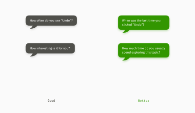 Examples of good general open questions and even better questions referring to the user's recent experience