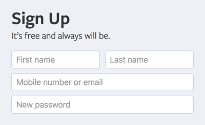 """Facebook's signup form. A heading reads, """"Sign Up. It's free and always will be."""" Placeholders are being used as labels, asking for your first name, last name, mobile number or email, and to create a new password for your account Screenshot."""