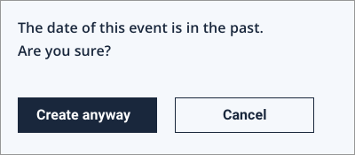 Creating a calendar entry in the past is possible, but because there's a higher chance that it's being done by mistake, asking for confirmation here makes sense.