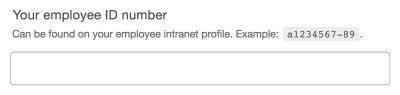 An input with a label that reads, Your employee ID number, and help content below the label that reads, Can be found on your employee intranet profile. Example: a1234567-89. The example ID has been styled using a monospaced font.