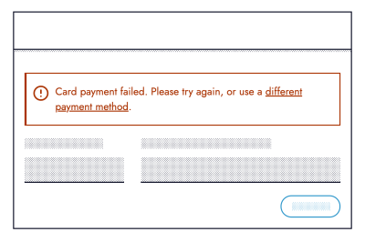 Wireframe of a red error notification above a form. The error message reads: Card payment failed. Please try again, or use a different payment method. The text: different payment method is underlined denoting it's a link.