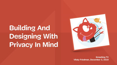 A webinar with co-founder of Smashing Magazine, Vitaly Friedman, on all things Privacy and UX