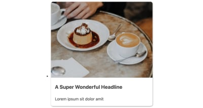 One card with the baseline styles previously described applied and including an image from Unsplash of a dessert on a small plate next to a hot beverage in a mug