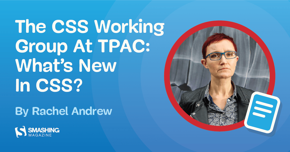 The CSS Working Group At TPAC: What's New In CSS? — Smashing Magazine