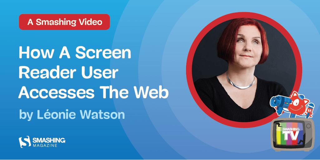 How A Screen Reader User Accesses The Web: A Smashing Video