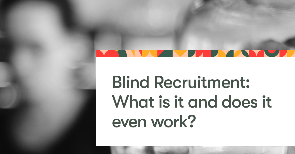 Blind Recruitment What Is It And Does It Even Work