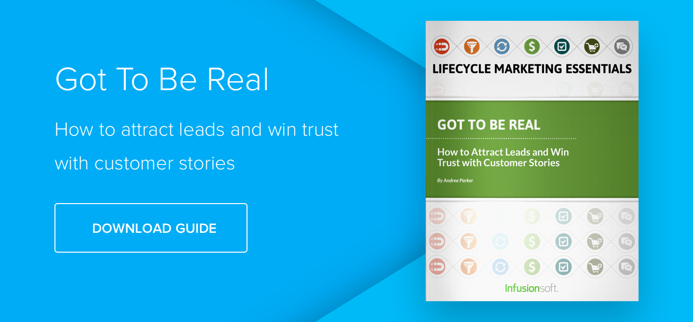 Got to be Real: How to Attract Leads and Win Trust with Customer Stories- Download Now