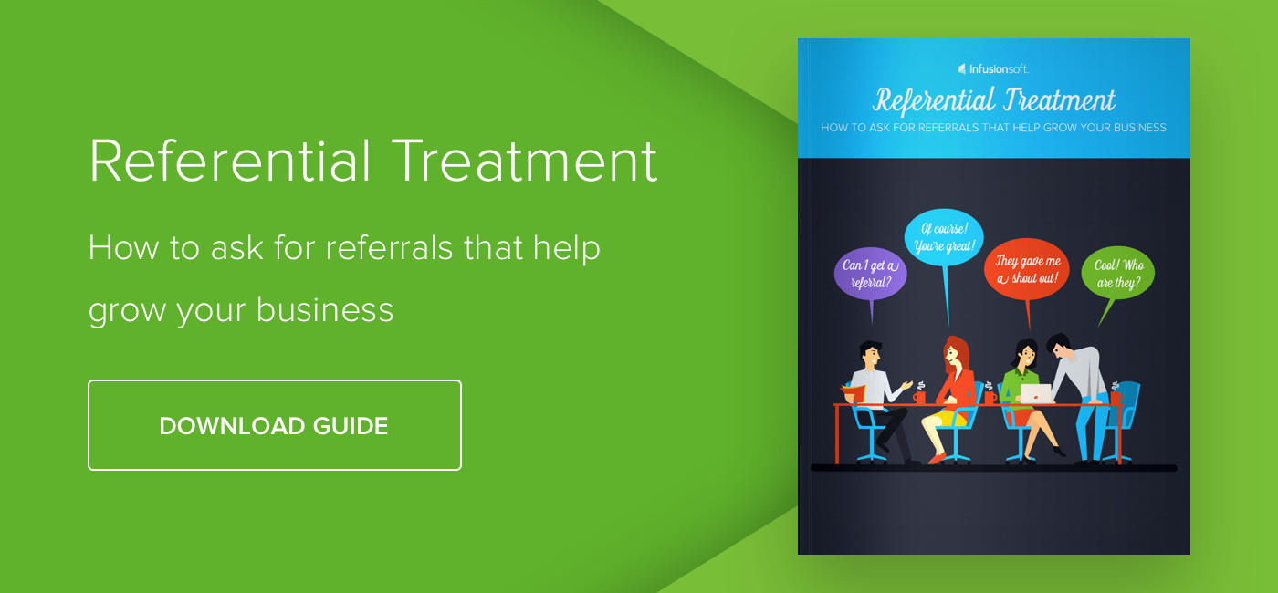 Referential Treatment: How to Ask for Referrals that Help Grow Your Business - Download Now