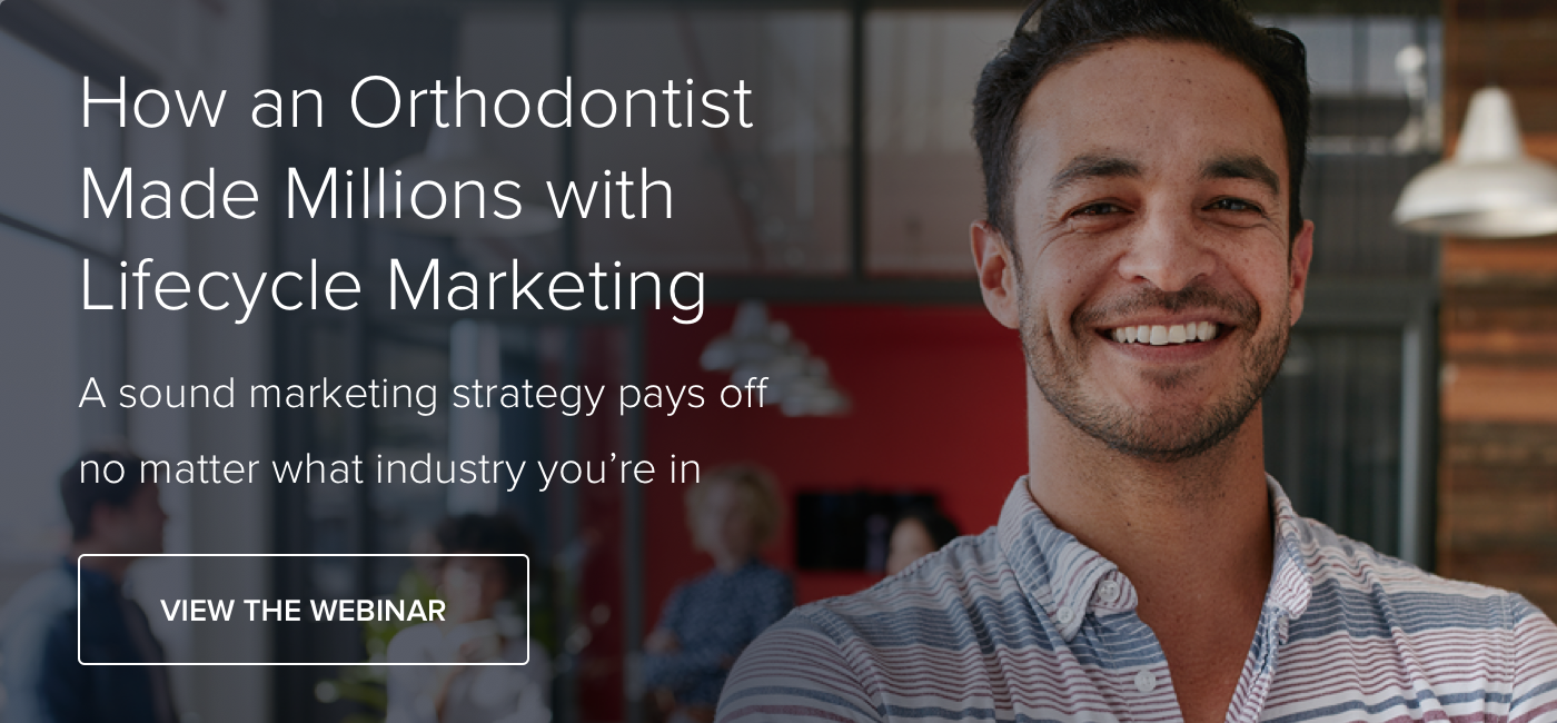 How an Orthodontist Made Millions with Lifecycle Marketing (Webinar) - Download Now