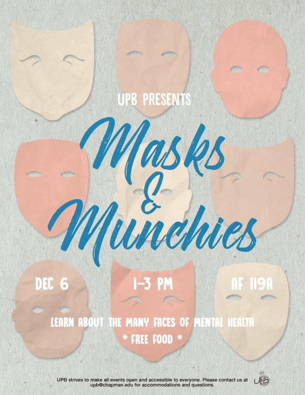 Join UPB for the second day of Stress Less Week: Masks and Muchies on Tuesday, December 6th! We will be learning about the many faces of mental health. And as a novice college student, this is MUCH needed. There will be FREE snacks so come stop by from 1-3 p.m. at AF 119A!