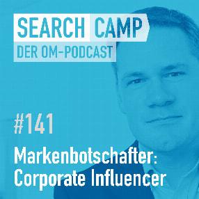 Markenbotschafter: Wieso Corporate Influencer so wichtig sein können [Search Camp Episode 141]