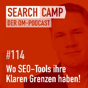SEO + Tools: Wo Tools ihre klaren Grenzen haben! [Search Camp Episode 114]