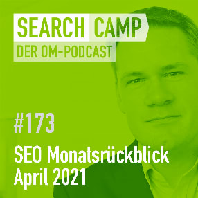 SEO-Monatsrückblick April 2021: Search Console News, Product Reviews Update + mehr [Search Camp 173]