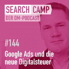 Google Ads und die neue Digitalsteuer: Wie muss man jetzt gegensteuern? [Search Camp Episode #144]