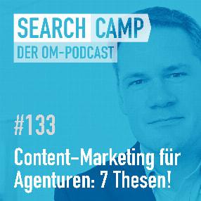 Content-Marketing für Agenturen: Meine 7 Thesen für Erfolg [Search Camp Episode 133]