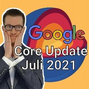 Google Core Update Juli 2021: Was Du jetzt wissen musst!