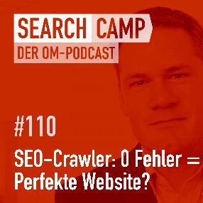SEO-Crawler: Wieso eine 0-Fehler-Website auch NULL Besucher haben kann [Search Camp Episode 110]