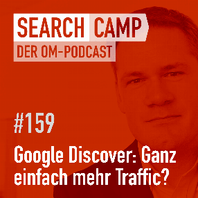 Google Discover: Ganz einfach mehr Traffic? [Search Camp 159]