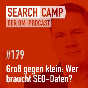 Podcast: Groß gegen klein: Wer braucht SEO-Daten? [Search Camp 179]