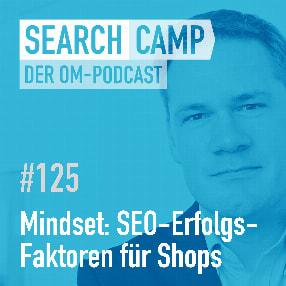 Mindset: SEO-Erfolgsfaktoren für Onlineshops [Search Camp Episode 125]