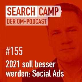 2021 soll besser werden: Vollgas mit Social Ads [Search Camp 155]