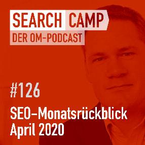 SEO-Monatsrückblick April 2020: Google Produktsuche, Featured Snippets, Nofollow-Gastbeiträge + mehr [Search Camp Episode 126]
