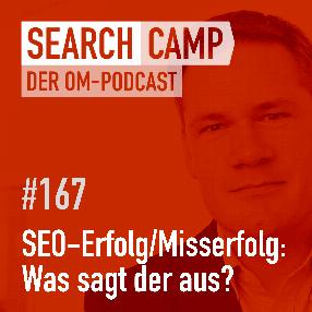 Wieso der SEO-Erfolg/-Misserfolg viel über ein Unternehmen aussagt! [Search Camp 167]