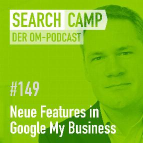 Neue Features in Google My Business: Bessere Rankings, mehr Umsatz!? [Search Camp Episode 149]