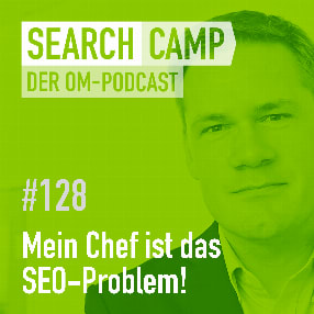 Mein Chef ist das SEO-Problem: Strategien für Mitarbeiter [Search Camp Episode 128]