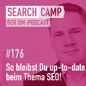 So bleibst Du Up-to-Date beim Thema SEO! [Search Camp 176]