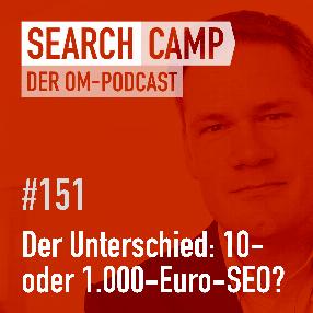 Der Unterschied zwischen 10- und 1.000-Euro-SEO [Search Camp Episode 151]