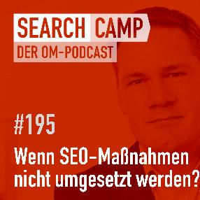 Warum SEO-Empfehlungen nicht umgesetzt werden! [Search Camp Episode 195]