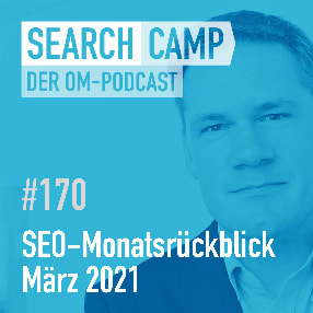SEO-Monatsrückblick März 2021: No-Clicks, Best Things for Everything + mehr [Search Camp 170]