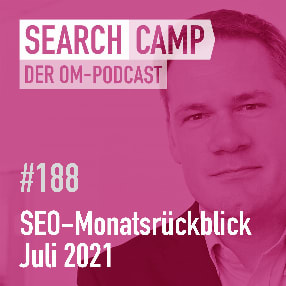 SEO-Monatsrückblick Juli 2021: Soft 404, About this Result, Tabbed Content + mehr [Search Camp 188]