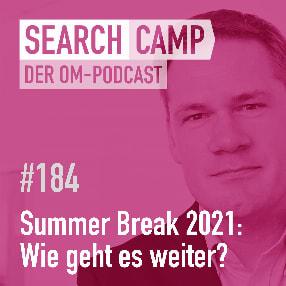 Summer Break 2021: Wie geht es mit dem Podcast weiter? [Search Camp Episode 184]