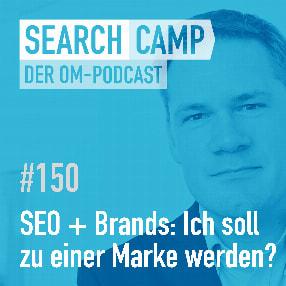 SEO + Brands: Ich soll zu einer Marke werden? Echt, jetzt? [Search Camp Episode 150]