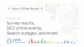 Video: Survey results, SEO online events, Search outages, and more! | Search Off the Record podcast