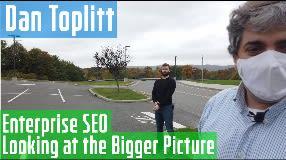 Video: Dan Toplitt on Enterprise SEO & Looking At The Larger Picture : Vlog #112