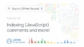 Video: Indexing (JavaScript) comments and much more! | Search Off the Record podcast