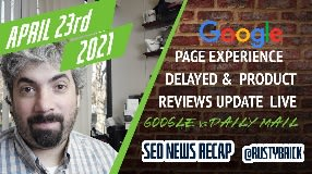 Video: Google Page Experience Update Delayed, Product Reviews Update Done & Daily Mail Sues Google