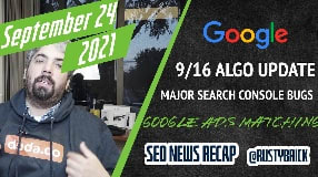 Video: Google Search Update 9/16, Google Search Console Bugs, Google Ads Keyword Matching & More
