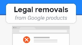 Video: Requesting content removals from Google products for Legal reasons