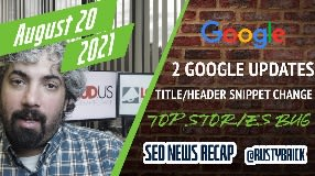 Video: Two Google Algorithm Updates, Link Spam Update Rolling Out, Snippet Title Changes & Top Stories Bug