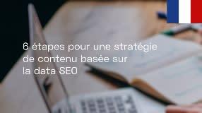 Video: FR 6 étapes pour une stratégie de contenu basée sur la data SEO - Searchmetrics Webinaire
