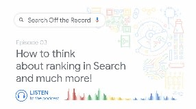 Video: How to think about ranking in Search and much more! | Search Off the Record podcast