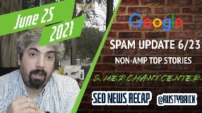 Video: Google Search Spam Update, Ranking Fluctuations, Non AMP In Top Stories & Merchant Center Policy