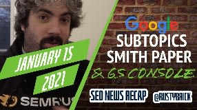 Video: Google Subtopic System, Algorithm Update, SMITH & Search Console Updates
