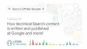 Video: How technical Search content is written and published at Google and more! | Search Off the Record