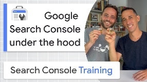 Video: Search Console under the hood - Google Search Console Training (from home)