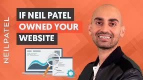 Video: What Would Neil Patel Do If He Owned Your Website (And You Should Start Doing Too)